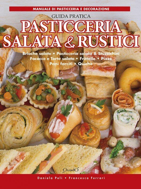 Pasticceria salata & Rustici - Guida pratica